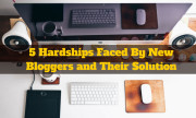 5 Hardships Faced By New Bloggers and Their Solution