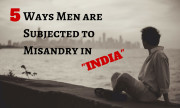 5 Ways Men are Subjected to Misandry in India