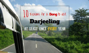 10 Reasons for a Bong to Visit Darjeeling – At Least Once Every Year