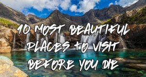 visit beautiful place before you die