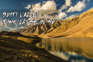 Spiti Valley Time Lapse Video – A Breathtaking Journey to the Middle Land of Himachal